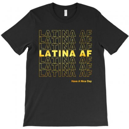 Latina Af Have A Nice Day Gold T-shirt Designed By Toweroflandrose