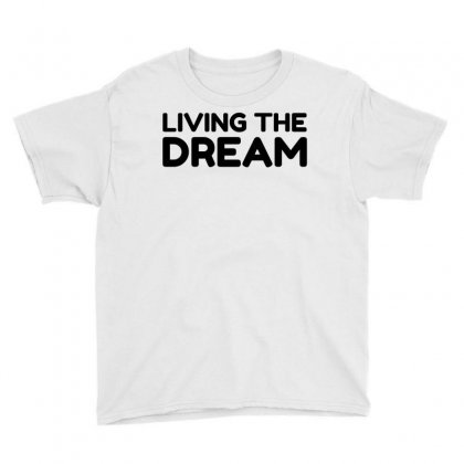 Living The Dream Youth Tee Designed By Perfect Designers