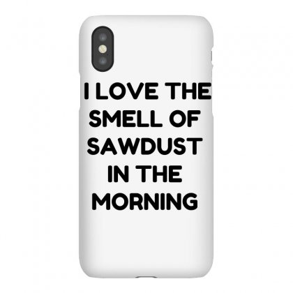 Love The Smell Of Sawdust Iphonex Case Designed By Perfect Designers