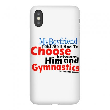 My Boyfriend Told Me To Choose Between Him & Gymnastics Iphonex Case Designed By Teesclouds