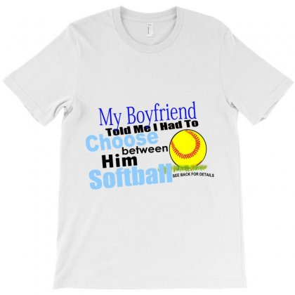 My Boyfriend Told Me To Choose Between Him T-shirt Designed By Teesclouds