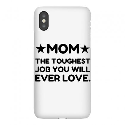 Mom The Toughest Job You Will Ever Love Iphonex Case Designed By Perfect Designers