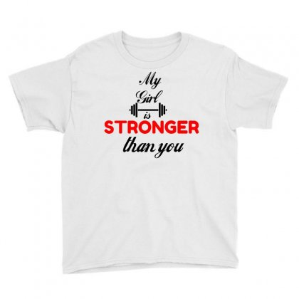 My Girl Is Stronger Than You Youth Tee Designed By Perfect Designers