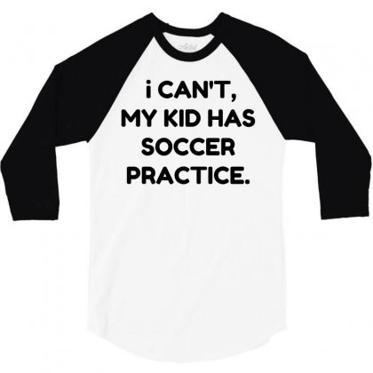 My Kid Has Soccer Practice 3/4 Sleeve Shirt Designed By Perfect Designers