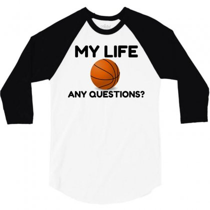 My Life Basketball 3/4 Sleeve Shirt Designed By Perfect Designers