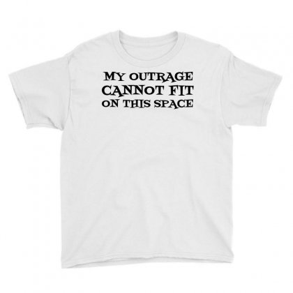 My Outrage Cannot Fit On This Space Youth Tee Designed By Perfect Designers