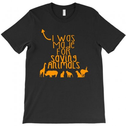 I Was Made For Saving Animals T Shirt T-shirt Designed By Hung
