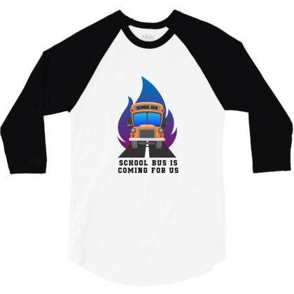 School Bus Is Coming For Us 3/4 Sleeve Shirt Designed By Bigdlab