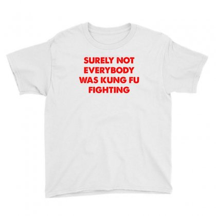 Surely Not Everybody Was Kung Fu Fighting Youth Tee Designed By Honeysuckle