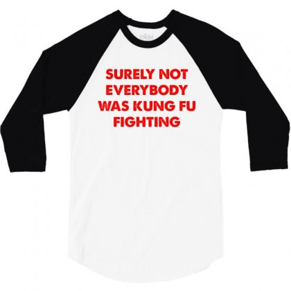 Surely Not Everybody Was Kung Fu Fighting 3/4 Sleeve Shirt Designed By Honeysuckle