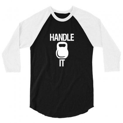 Handle It 3/4 Sleeve Shirt Designed By Funtee