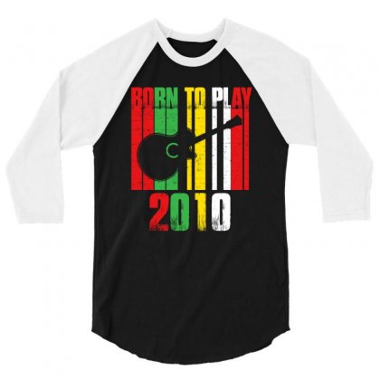 Born To Play Guitar 2010 T Shirt 3/4 Sleeve Shirt Designed By Hung