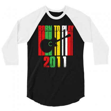 Born To Play Guitar 2011 T Shirt 3/4 Sleeve Shirt Designed By Hung