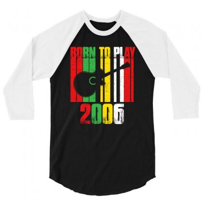 Born To Play Guitar 2006 T Shirt 3/4 Sleeve Shirt Designed By Hung