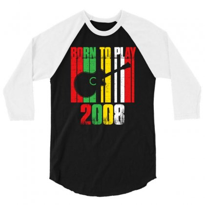Born To Play Guitar 2008 T Shirt 3/4 Sleeve Shirt Designed By Hung