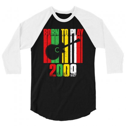 Born To Play Guitar 2009 T Shirt 3/4 Sleeve Shirt Designed By Hung
