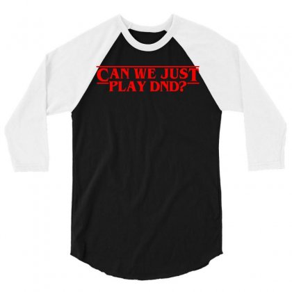 Stranger Things Can We Just Play Dnd 3/4 Sleeve Shirt Designed By Blue