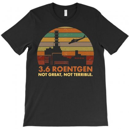 3.6 Roentgen Not Great Not Terrible Chernobyl Tee T-shirt Designed By Sabriacar