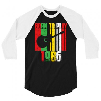 Born To Play Guitar 1986 T Shirt 3/4 Sleeve Shirt Designed By Hung