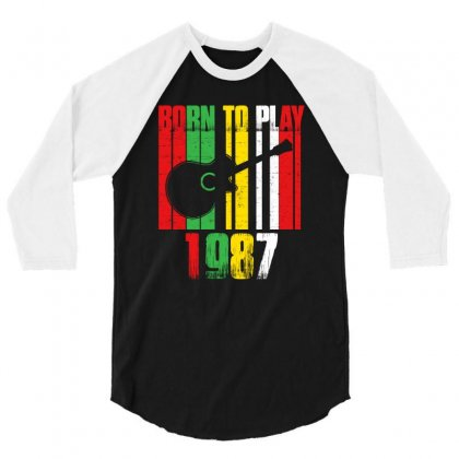 Born To Play Guitar 1987 T Shirt 3/4 Sleeve Shirt Designed By Hung