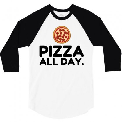Pizza All Day 3/4 Sleeve Shirt Designed By Perfect Designers