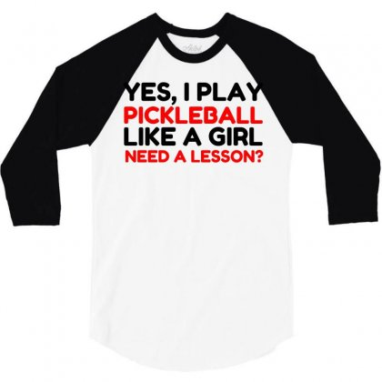 Play Pickleball Like A Girl Need A Lesson 3/4 Sleeve Shirt Designed By Perfect Designers