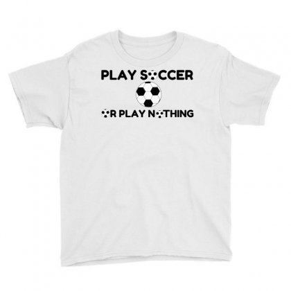 Play Soccer Or Nothing Youth Tee Designed By Perfect Designers