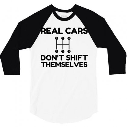Real Cars Do Not Shift Themselves Funny 3/4 Sleeve Shirt Designed By Perfect Designers