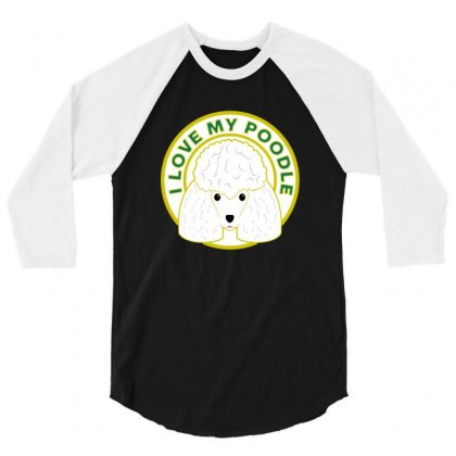 I Love My Poodle 3/4 Sleeve Shirt Designed By Lotus Fashion Realm
