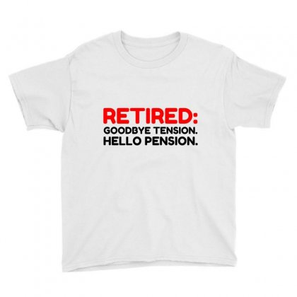 Retired Goodbye Tension Hello Pension Youth Tee Designed By Perfect Designers