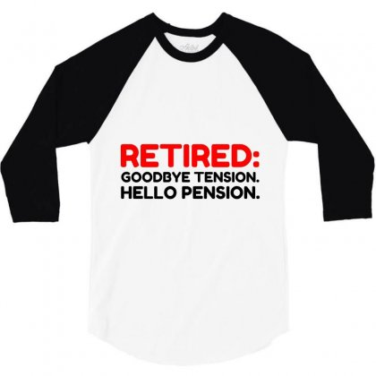 Retired Goodbye Tension Hello Pension 3/4 Sleeve Shirt Designed By Perfect Designers