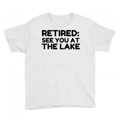 Retired See You At The Lake Youth Tee Designed By Perfect Designers