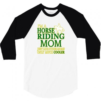 I M A Horse Riding Mom Just Like Other Moms Only Much Cooler 3/4 Sleeve Shirt Designed By Lotus Fashion Realm