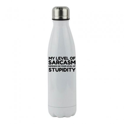 Sarcasm Depends On Stupid Stainless Steel Water Bottle Designed By Perfect Designers
