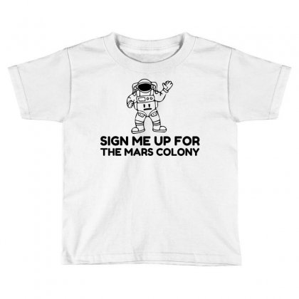 Sign Up Mars Colony Toddler T-shirt Designed By Perfect Designers