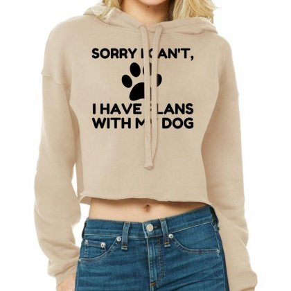 Sorry I Have Plans With My Dog Funny Cropped Hoodie Designed By Perfect Designers