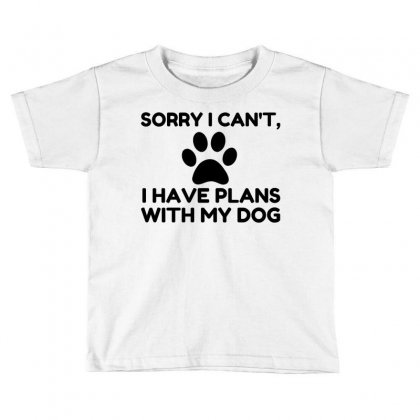 Sorry I Have Plans With My Dog Funny Toddler T-shirt Designed By Perfect Designers
