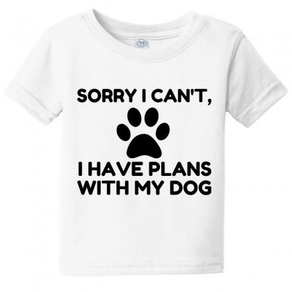 Sorry I Have Plans With My Dog Funny Baby Tee Designed By Perfect Designers