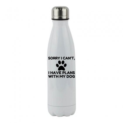 Sorry I Have Plans With My Dog Funny Stainless Steel Water Bottle Designed By Perfect Designers