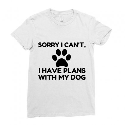Sorry I Have Plans With My Dog Funny Ladies Fitted T-shirt Designed By Perfect Designers