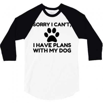 Sorry I Have Plans With My Dog Funny 3/4 Sleeve Shirt Designed By Perfect Designers