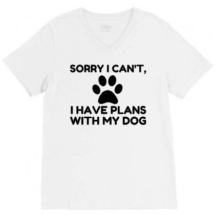Sorry I Have Plans With My Dog Funny V-neck Tee Designed By Perfect Designers