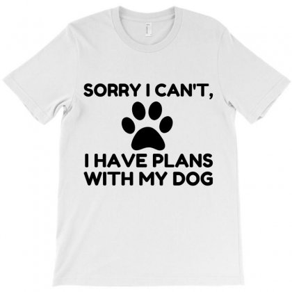 Sorry I Have Plans With My Dog Funny T-shirt Designed By Perfect Designers