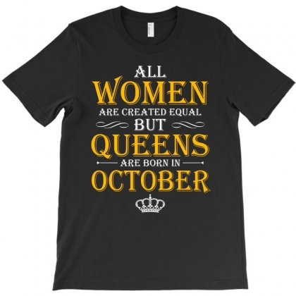 Queens Are Born In October T Shirt T-shirt Designed By Hung