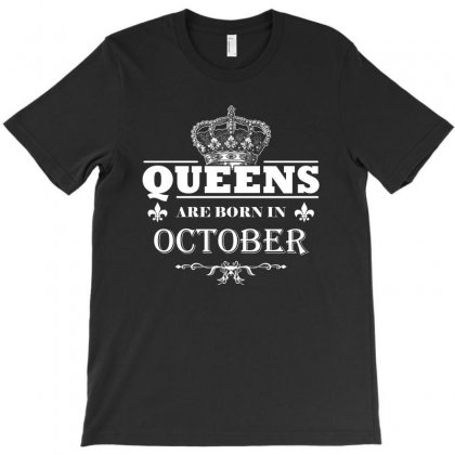 Queens Are Born In October Funny T Shirt Birthday Girl Gift T-shirt Designed By Hung