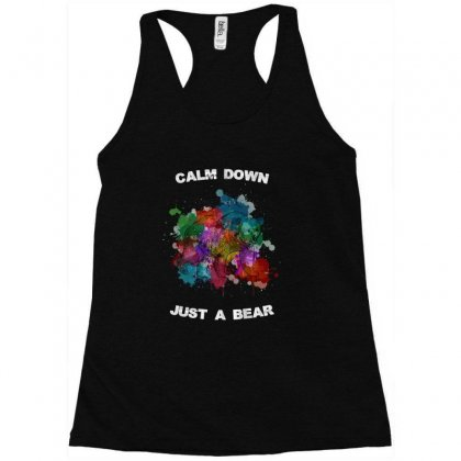 Calm Down Just A Bear For Dark Racerback Tank Designed By Zeynepu