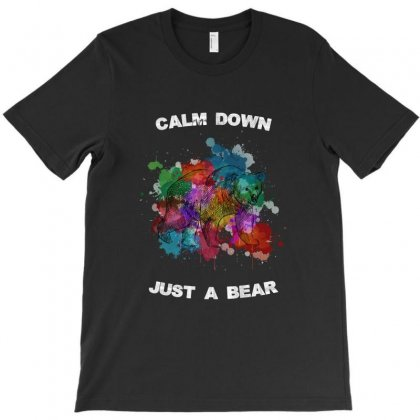 Calm Down Just A Bear For Dark T-shirt Designed By Zeynepu