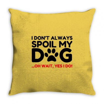 Spoil My Dog Throw Pillow Designed By Perfect Designers
