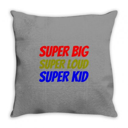 Super Big Loud Kid Funny Throw Pillow Designed By Perfect Designers
