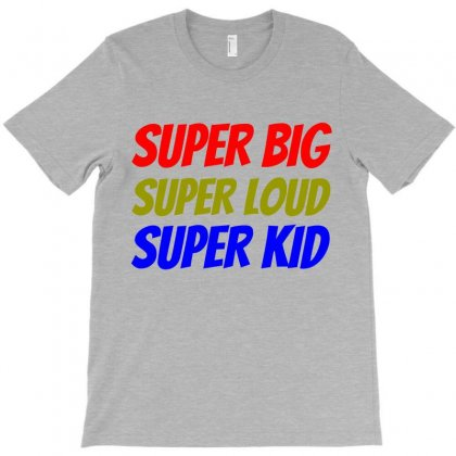 Super Big Loud Kid Funny T-shirt Designed By Perfect Designers